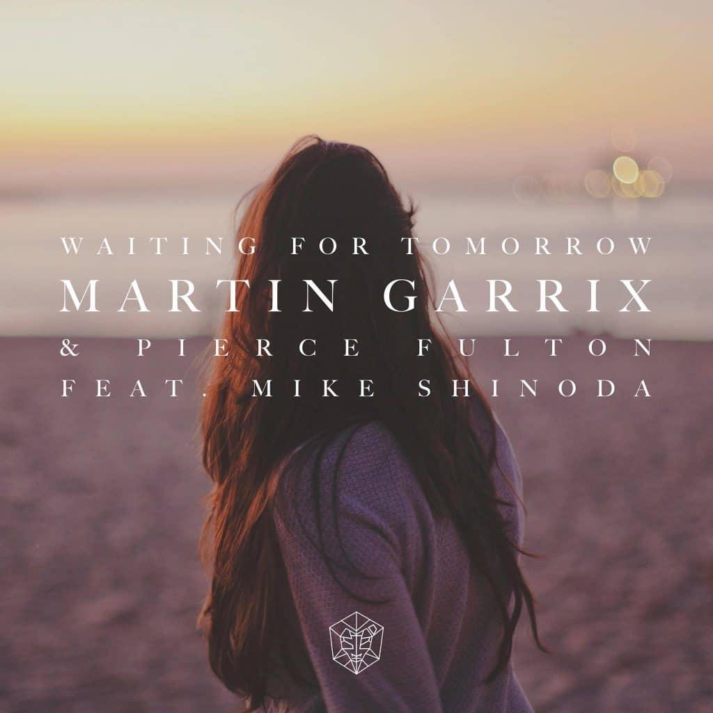Martin Garrix & Pierce Fulton feat. Mike Shinoda - Waiting For Tomorrow