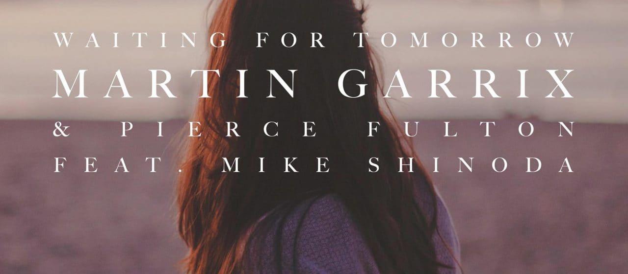 Martin Garrix & Pierce Fulton feat. Mike Shinoda – Waiting For Tomorrow