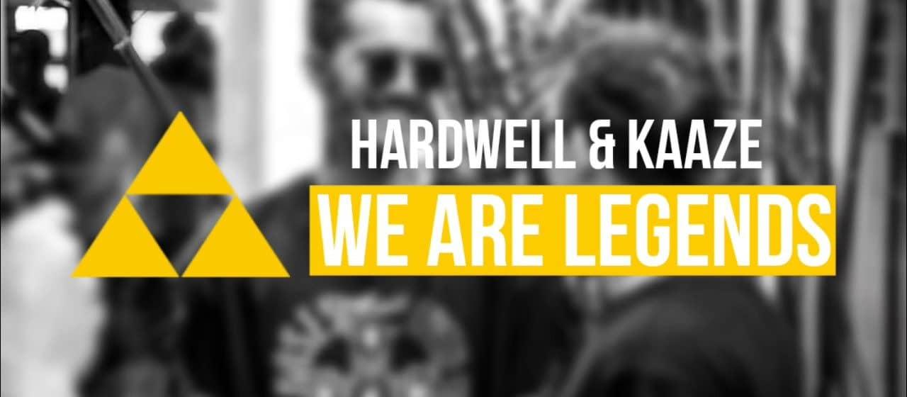 Hardwell & KAAZE – We Are Legends