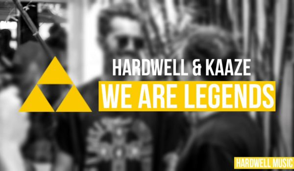 Hardwell & KAAZE – We Are Legends
