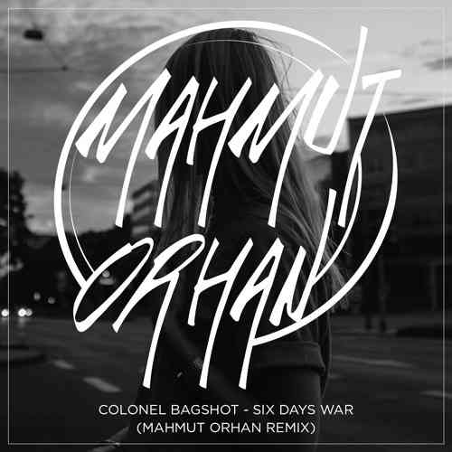 Colonel Bagshot – Six Days War (Mahmut Orhan Remix)